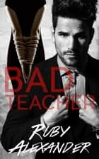 Bad Teacher ebook by Ruby Alexander