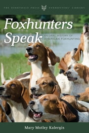 Foxhunters Speak - An Oral History of American Foxhunting ebook by Mary Motley Kalergis
