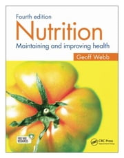 Nutrition: Maintaining and improving health, Fourth edition ebook by Webb, Geoffrey P.