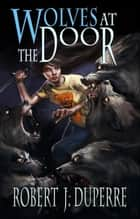 Wolves at the Door ebook by Robert J. Duperre
