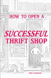 How to Open a Successful Thrift Shop ebook by Kate Carpenter