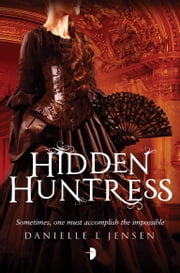 Hidden Huntress - Malediction Trilogy Book Two ebook by Danielle L. Jensen