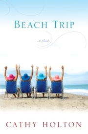 Beach Trip - A Novel ebook by Cathy Holton
