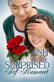 Anh To Be Surprised ebook by Sef Bumaat