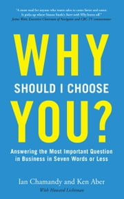 Why Should I Choose You (in Seven Words Or Less)? ebook by Ian Chamandy, Ken Aber