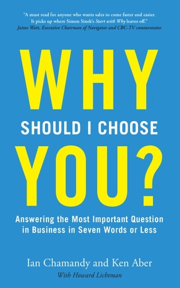 Why Should I Choose You (in Seven Words Or Less)? ebook by Ian Chamandy,Ken Aber
