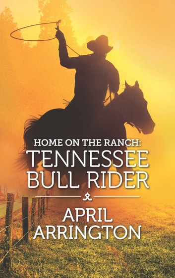 Home on the Ranch: Tennessee Bull Rider ebook by April Arrington
