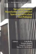Surveying Borders, Boundaries, and Contested Spaces in Curriculum and Pedagogy ebook by Cole Reilly, Victoria Russell, Laurel K. Chehayl,...