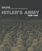 Hitler's Army - The men, machines and organisation 1939-1945 ebook by David Stone