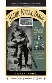 Slide, Kelly, Slide - The Wild Life and Times of Mike King Kelly ebook by Marty Appel
