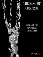 The King of Control - Book 5 of the Van Diemen Chronicles ebook by M  C Rooney