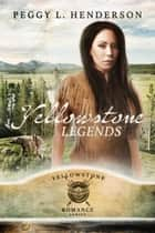 Yellowstone Legends - Yellowstone Romance Series, #13 ebook by Peggy L Henderson