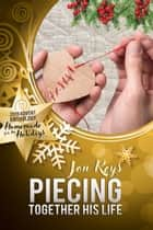 Piecing Together His Life ebook by Jon Keys
