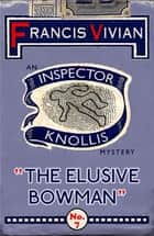 The Elusive Bowman - An Inspector Knollis Mystery ebook by Francis Vivian