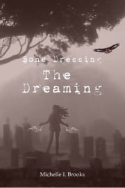 Bone Dressing: The Dreaming ebook by Michelle I. Brooks
