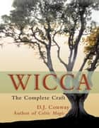Wicca - The Complete Craft ebook by D.J. Conway, Jeanne Mclarney