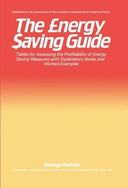 The Energy Saving Guide - Tables for Assessing the Profitability of Energy Saving Measures with Explanatory Notes and Worked Examples ebook by George Helcké