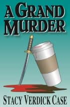 A Grand Murder ebook by Stacy Verdick Case