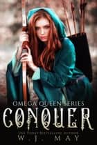 Conquer - Omega Queen Series, #4 ebook by W.J. May