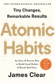 Atomic Habits - the life-changing million-copy #1 bestseller ebook by James Clear