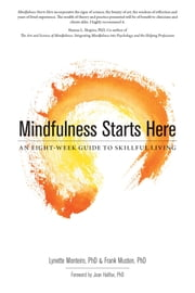 Mindfulness Starts Here - An Eight-Week Guide to Skillful Living ebook by Lynette Monteiro, PhD