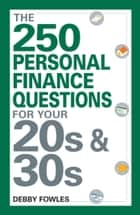 The 250 Personal Finance Questions You Should Ask in Your 20s and 30s ebook by Debby Fowles
