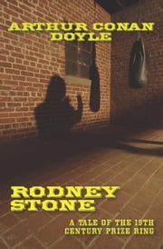 Rodney Stone: A Tale of the 19th Century Prize Ring ebook by Arthur Conan Doyle