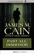 Past All Dishonor ebook by James M. Cain