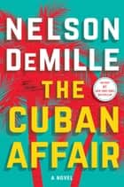 The Cuban Affair - A Novel ebook by Nelson DeMille