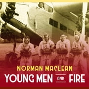 Young Men and Fire audiobook by Norman Maclean