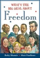 What's The Big Deal About Freedom eBook by Ruby Shamir, Matt Faulkner