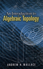 An Introduction to Algebraic Topology ebook by Andrew Wallace