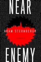 Near Enemy - A Spademan Novel ebook by Adam Sternbergh