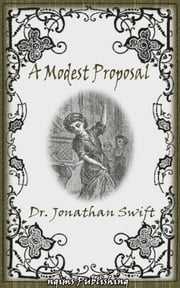 A Modest Proposal (Illustrated + Audiobook Download Link) ebook by Jonathan Swift