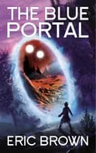 The Blue Portal ebook by Eric Brown