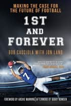 1st and Forever - Making the Case for the Future of Football ebook by Bob Casciola, Jon Land, Archie Manning,...