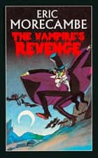 The Vampire's Revenge (The Reluctant Vampire, Book 2) ebook by Eric Morecambe