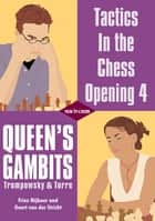 Tactics In the chess Opening 4 - Queen's Gambits, Trompowsky & Torre ebook by Geert van der Stricht, Friso Nijboer