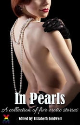 In Pearls - A collection of five erotic stories ebook by Giselle Renarde,Anna Sansom,Valerie Alexander,Elise Hepner,Elizabeth Coldwell