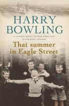 That Summer in Eagle Street - A gripping saga of a community in post-war London ebook by Harry Bowling