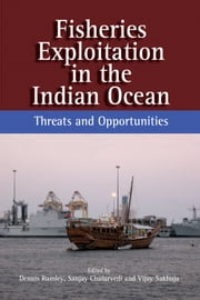 Fisheries Exploitation in the Indian Ocean: Threats and Opportunities ebook by Dennis Rumley, Sanjay Chaturvedi, Vijay Sakhuja