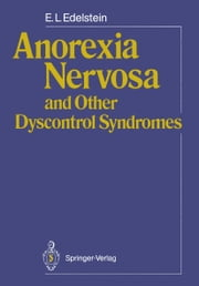 Anorexia Nervosa and Other Dyscontrol Syndromes ebook by E.L. Edelstein