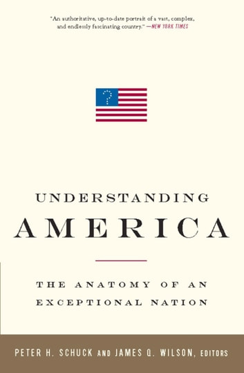 Understanding America - The Anatomy of an Exceptional Nation ebook by
