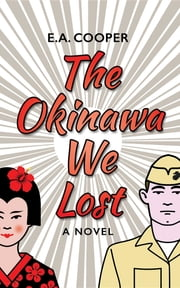 The Okinawa We Lost eBook by E.A. Cooper