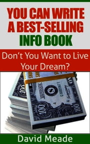 You Can Write a Best-Selling Info Book! ebook by David Meade