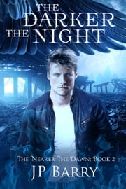 The Darker The Night - The Nearer The Dawn Saga, #2 ebook by J.P. Barry