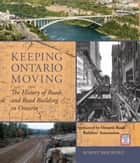 Keeping Ontario Moving - The History of Roads and Road Building in Ontario ebook by Robert Bradford