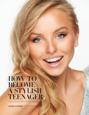 How to Become a Stylish Teenager ebook by Angela Stone
