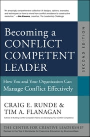 Becoming a Conflict Competent Leader - How You and Your Organization Can Manage Conflict Effectively ebook by Craig E. Runde,Tim A. Flanagan