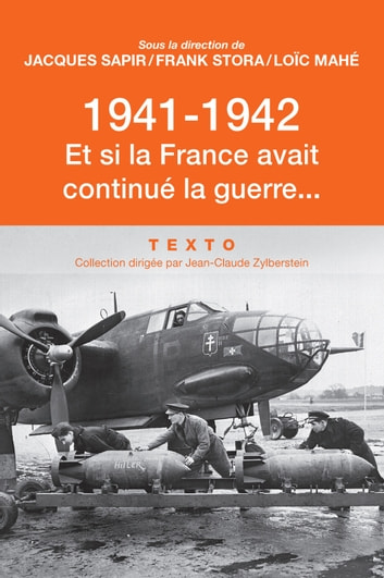 1941-1942. Et si la France avait continué la guerre… ebook by Jacques Sapir